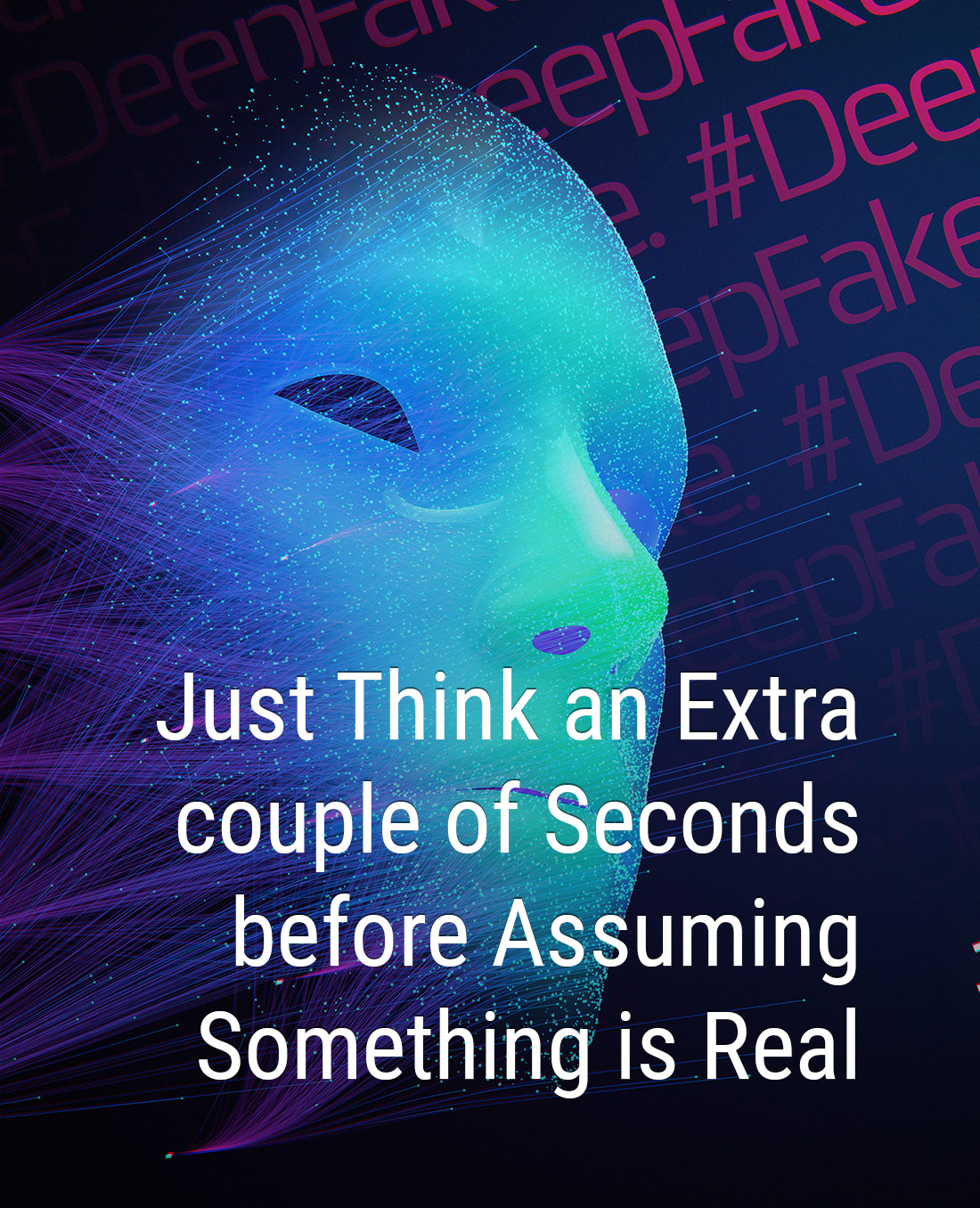 Just think an extra couple of seconds before assuming something is real.